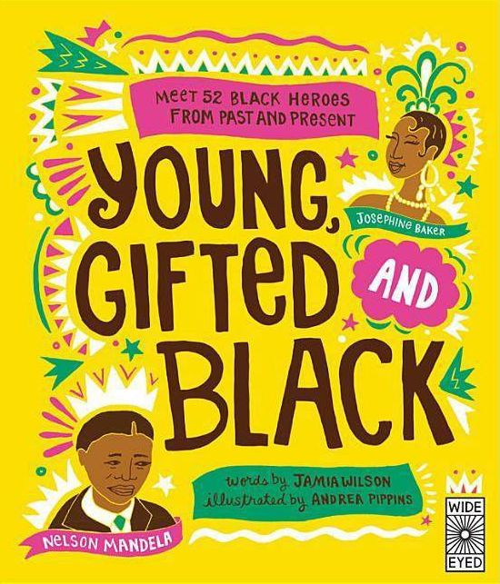 Young, Gifted, and Black- Meet 52 Black Heroes from Past to Present by Jamila Wilson